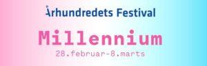 Århundredets Festival: Millennium 1989-2020, 28/2-8/3 2020